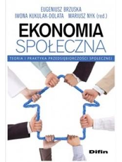 Ekonomia społeczna. Teoria i praktyka przedsiębiorczości społecznej