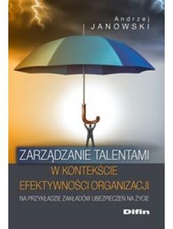 Zarządzanie talentami w kontekście efektywności organizacji na przykładzie zakładów ubezpieczeń na życie