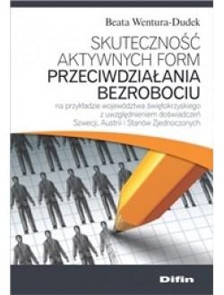 Skuteczność aktywnych form przeciwdziałania bezrobociu na przykładzie województwa świętokrzyskiego z uwzględnieniem doświadczeń Szwecji, Austrii i Stanów Zjednoczonych