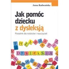 Jak pomóc dziecku z dysleksją. Poradnik dla rodziców i nauczycieli