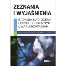 Zeznania i wyjaśnienia. Badania nad oceną i psychologicznymi uwarunkowaniami