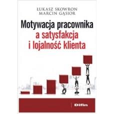 Motywacja pracownika a satysfakcja i lojalność klienta