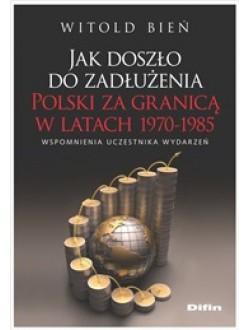 Jak doszło do zadłużenia Polski za granicą w latach 1970-1985. Wspomnienia uczestnika wydarzeń