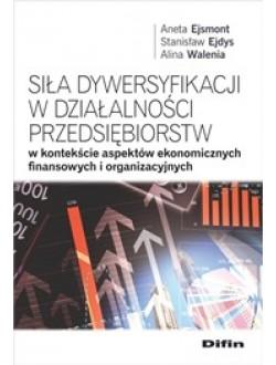 Siła dywersyfikacji w działalności przedsiębiorstw w kontekście aspektów ekonomicznych, finansowych i organizacyjnych