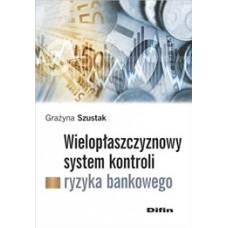 Wielopłaszczyznowy system kontroli ryzyka bankowego