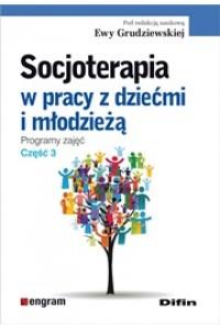 Socjoterapia w pracy z dziećmi i młodzieżą. Programy zajęć. Część 3