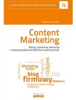 Content Marketing. Dotrzyj, zainteresuj, zatrzymaj - sztuka pozyskiwania klientów za pomocą treści