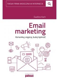 Email marketing. Komunikuj, angażuj, buduj lojalność