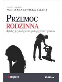 Przemoc rodzinna. Aspekty psychologiczne, pedagogiczne i prawne