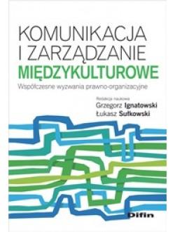 Komunikacja i zarządzanie międzykulturowe. Współczesne wyzwania prawno-organizacyjne