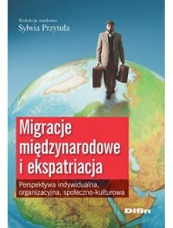 Migracje międzynarodowe i ekspatriacja. Perspektywa indywidualna, organizacyjna, społeczno-kulturowa