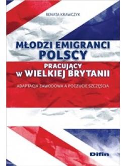 Młodzi emigranci polscy pracujący w Wielkiej Brytanii. Adaptacja zawodowa a poczucie szczęścia