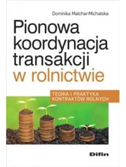 Pionowa koordynacja transakcji w rolnictwie. Teoria i praktyka kontraktów rolnych
