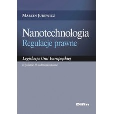 Nanotechnologia. Regulacje prawne. Legislacja Unii Europejskiej. Wydanie 2 zaktualizowane