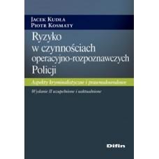 Ryzyko w czynnościach operacyjno-rozpoznawczych Policji. Aspekty kryminalistyczne i prawnodowodowe. Wydanie II uzupełnione i uaktualnione