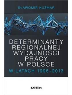Determinanty regionalnej wydajności pracy w Polsce w latach 1995-2013