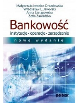 Bankowość. Instytucje, operacje, zarządzanie. NOWE WYDANIE