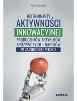 Determinanty aktywności innowacyjnej producentów artykułów spożywczych i napojów w zachodniej Polsce