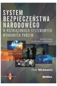 System bezpieczeństwa narodowego w rozwiązaniach systemowych wybranych państw. Wydanie drugie rozszerzone i uzupełnione
