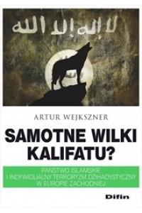 Samotne wilki  kalifatu? Państwo Islamskie i indywidualny terroryzm dżihadystyczny w Europie Zachodniej