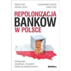 Repolonizacja banków w Polsce. Przesłanki, założenia i dylematy zmian własnościowych