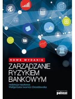 Zarządzanie ryzykiem bankowym. Nowe wydanie
