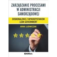 Zarządzanie procesami w administracji samorządowej. Doskonalenie z wykorzystaniem lean government