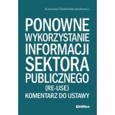 Ponowne wykorzystanie informacji sektora publicznego (re-use). Komentarz do ustawy