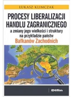 Procesy liberalizacji handlu zagranicznego a zmiany jego wielkości i struktury na przykładzie państw Bałkanów Zachodnich