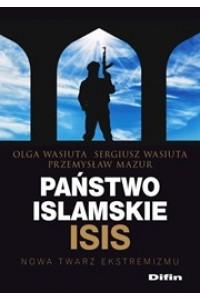 Państwo islamskie ISIS. Nowa twarz ekstremizmu