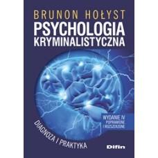 Psychologia kryminalistyczna. Diagnoza i praktyka. Wydanie 4 poprawione i rozszerzone