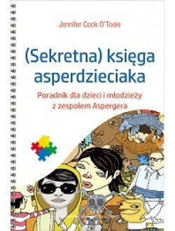 (Sekretna) księga asperdzieciaka. Poradnik dla dzieci i młodzieży z zespołem Aspergera