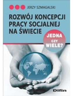 Rozwój koncepcji pracy socjalnej na świecie. Jedna czy wiele?