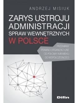 Zarys ustroju administracji spraw wewnętrznych w Polsce. Przemiany prawno-organizacyjne od połowy XVIII wieku do współczesności
