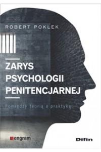Zarys psychologii penitencjarnej. Pomiędzy teorią a praktyką