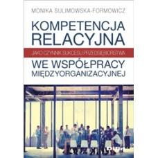 Kompetencja relacyjna jako czynnik sukcesu przedsiębiorstwa we współpracy międzyorganizacyjnej