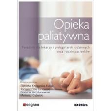 Opieka paliatywna. Poradnik dla lekarzy i pielęgniarek rodzinnych oraz rodzin pacjentów