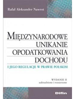 Międzynarodowe unikanie opodatkowania dochodu i jego regulacje w prawie polskim. Wydanie 2 uaktualnione i rozszerzone