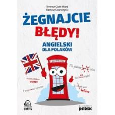 Żegnajcie błędy! Angielski dla Polaków  Wydanie drugie, rozszerzone, nowe dialogi