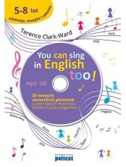 You can sing in English too! + CD  20 nowych piosenek autorskich poszerzających słownictwo dziecka w języku angielskim