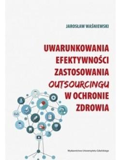 Uwarunkowania efektywności zastosowania outsourcingu w ochronie zdrowia
