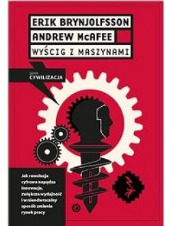 Wyścig z maszynami. Jak rewolucja cyfrowa napędza innowacje zwiększa wydajność i w nieodwracalny sposób zmienia rynek pracy