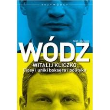 Wódz Witalij Kliczko. Ciosy i uniki boksera i polityka