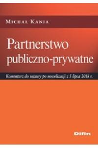 Partnerstwo publiczno-prywatne. Komentarz do ustawy po nowelizacji z 5 lipca 2018 r.
