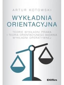 Wykładnia orientacyjna. Teorie wykładni prawa i teoria orientacyjnego badania wykładni operatywnej