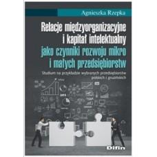 Relacje międzyorganizacyjne i kapitał intelektualny jako czynniki rozwoju mikro i małych przedsiębiorstw