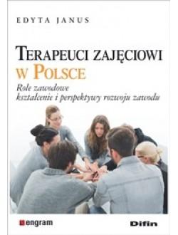 Terapeuci  zajęciowi w Polsce. Role zawodowe, kształcenie i perspektywy rozwoju zawodu