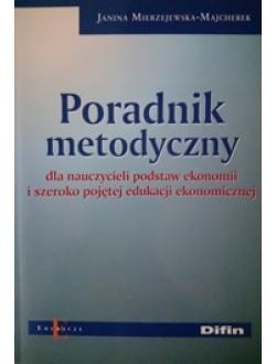 Poradnik metodyczny dla nauczycieli podstaw ekonomii i szeroko pojętej edukacji ekonomicznej