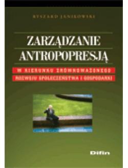 Zarządzanie antropopresją. W kierunku zrównoważonego rozwoju społeczeństwa i gospodarki