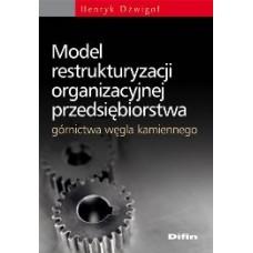 Model restrukturyzacji organizacyjnej przedsiębiorstwa górnictwa węgla kamiennego